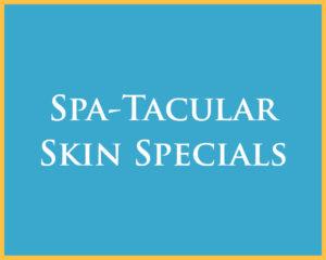 Spa-Tacular Skin Specials